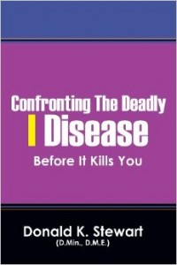 Confronting The Deadly I Disease ... Before It Kills You